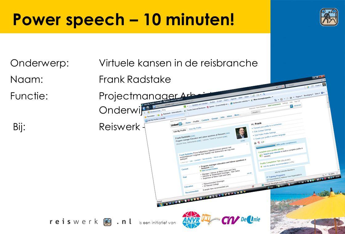 Is een initiatief van Power speech – 10 minuten! Onderwerp: Virtuele kansen in de reisbranche Naam:Frank Radstake Functie:Projectmanager Arbeidszaken