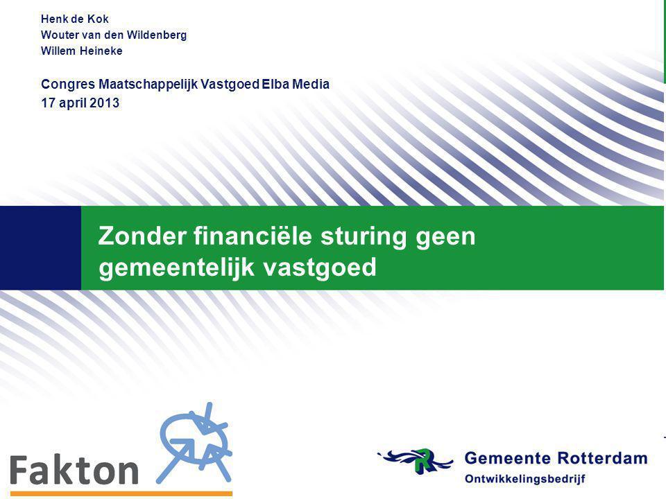 Henk de Kok Wouter van den Wildenberg Willem Heineke Congres Maatschappelijk Vastgoed Elba Media 17 april 2013 Zonder financiële sturing geen gemeentelijk vastgoed