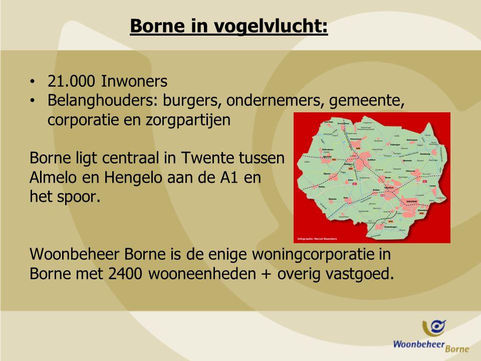 Borne in vogelvlucht: 21.000 Inwoners Belanghouders: burgers, ondernemers, gemeente, corporatie en zorgpartijen Borne ligt centraal in Twente tussen A