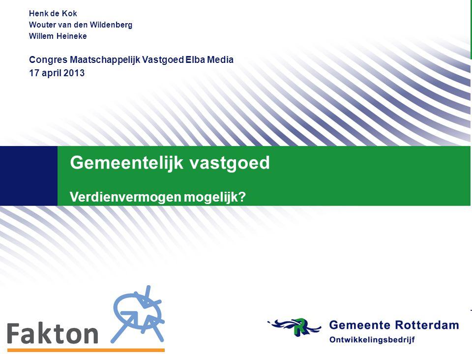 Henk de Kok Wouter van den Wildenberg Willem Heineke Congres Maatschappelijk Vastgoed Elba Media 17 april 2013 Gemeentelijk vastgoed Verdienvermogen mogelijk