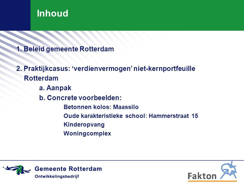 Inhoud 1. Beleid gemeente Rotterdam 2. Praktijkcasus: 'verdienvermogen' niet-kernportfeuille Rotterdam a. Aanpak b. Concrete voorbeelden: Betonnen kol