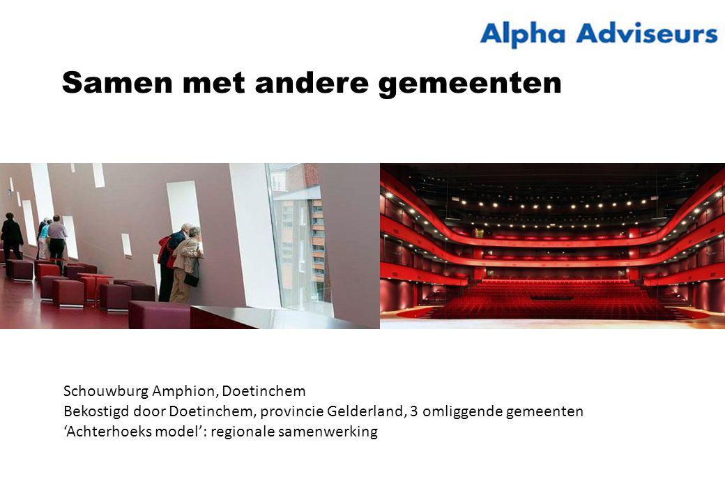 Samen met andere gemeenten Schouwburg Amphion, Doetinchem Bekostigd door Doetinchem, provincie Gelderland, 3 omliggende gemeenten 'Achterhoeks model': regionale samenwerking