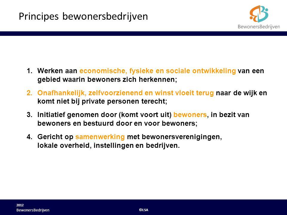 2012 ©LSA BewonersBedrijven Exploitatie en beheer vastgoed Arnhem (7 kandidaat- bestuursleden, 1 zakelijk leider) Wijkbewoners willen het Bruishuis, een pand met 135 ruimtes en omliggend terrein, overnemen en exploiteren om zo financiële ruimte te creëeren voor sociaal/ maatschappelijke activiteiten voor en in de wijk.