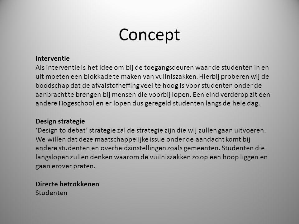 Concept Interventie Als interventie is het idee om bij de toegangsdeuren waar de studenten in en uit moeten een blokkade te maken van vuilniszakken. H