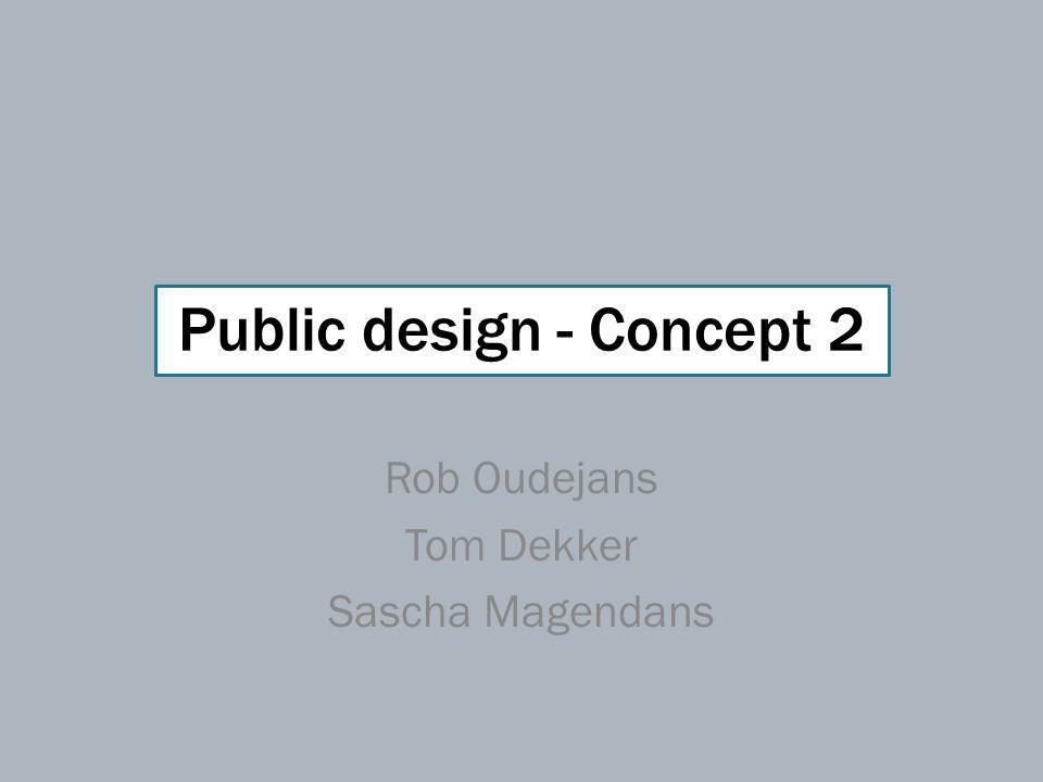 Public design - Concept 2 Rob Oudejans Tom Dekker Sascha Magendans