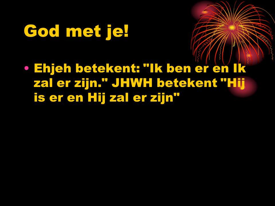 God met je! Ehjeh betekent: