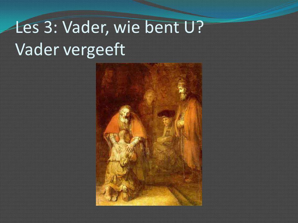 Les 3: Vader, wie bent U? Vader vergeeft
