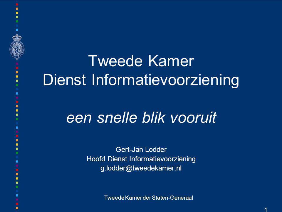 Tweede Kamer der Staten-Generaal 1 Tweede Kamer Dienst Informatievoorziening een snelle blik vooruit Gert-Jan Lodder Hoofd Dienst Informatievoorzienin