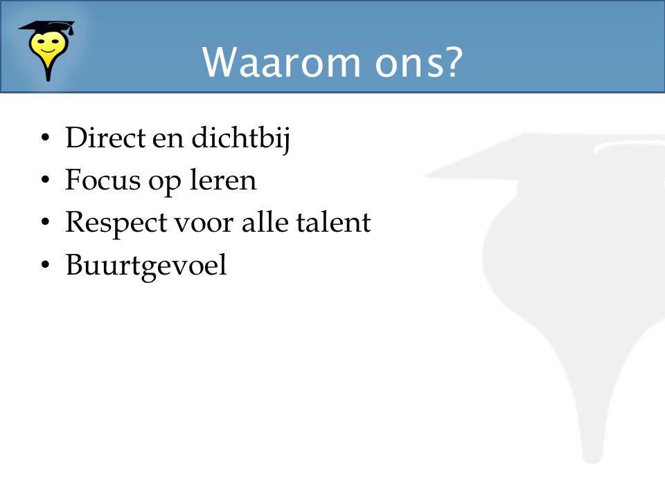 Waarom ons? Direct en dichtbij Focus op leren Respect voor alle talent Buurtgevoel