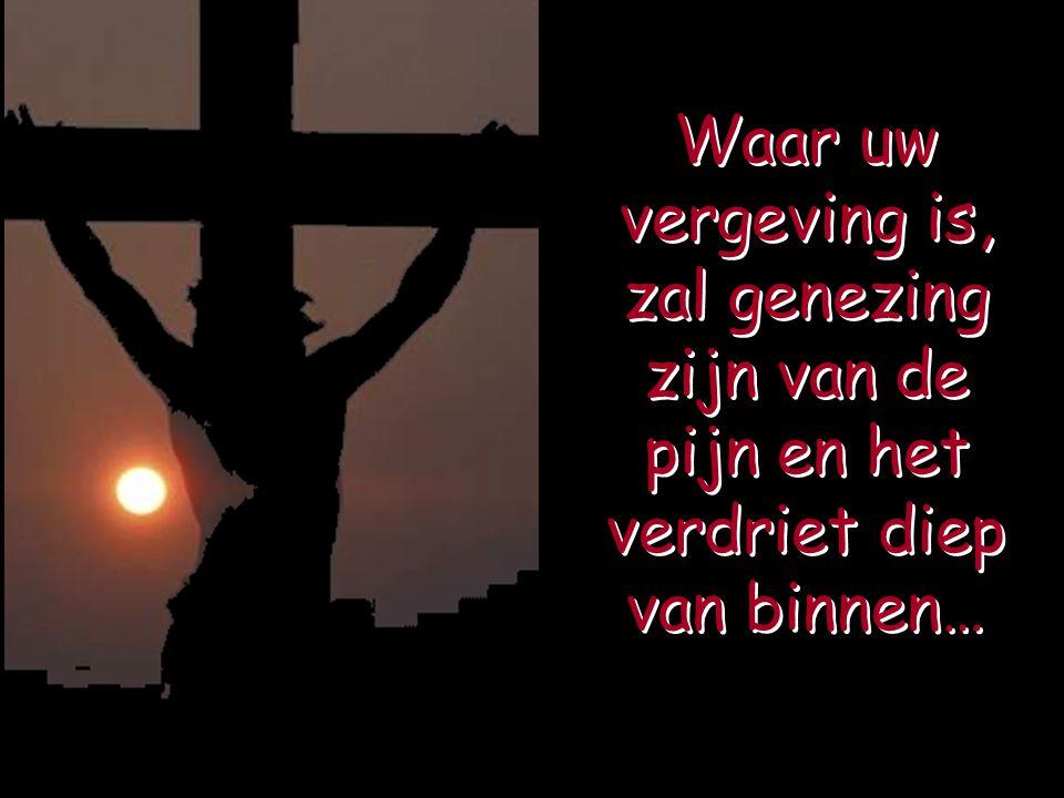 Uw vergeving is dieper dan mijn nood.…