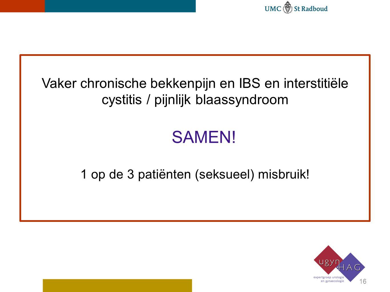 Vaker chronische bekkenpijn en IBS en interstitiële cystitis / pijnlijk blaassyndroom SAMEN.