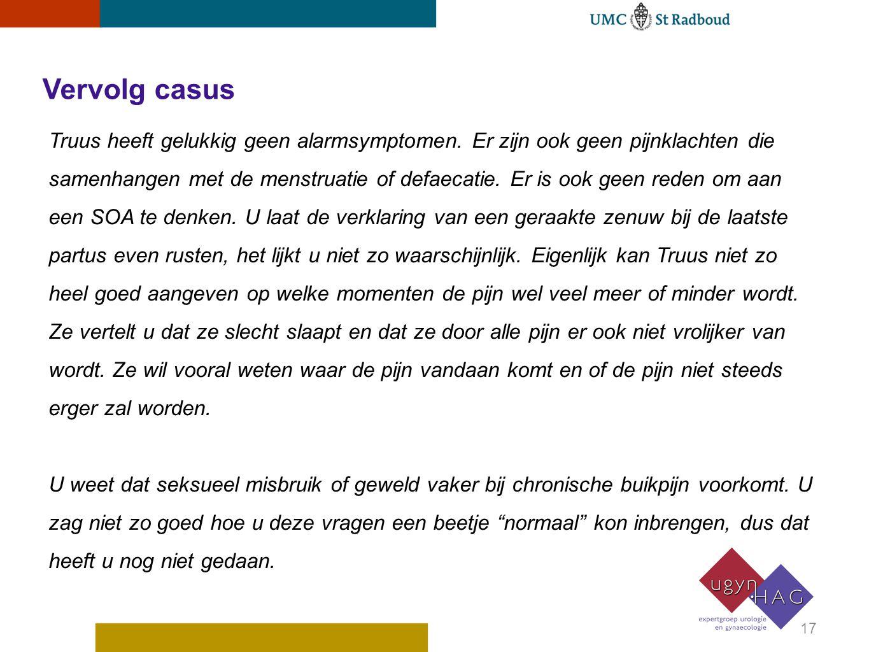 Vervolg casus Truus heeft gelukkig geen alarmsymptomen. Er zijn ook geen pijnklachten die samenhangen met de menstruatie of defaecatie. Er is ook geen
