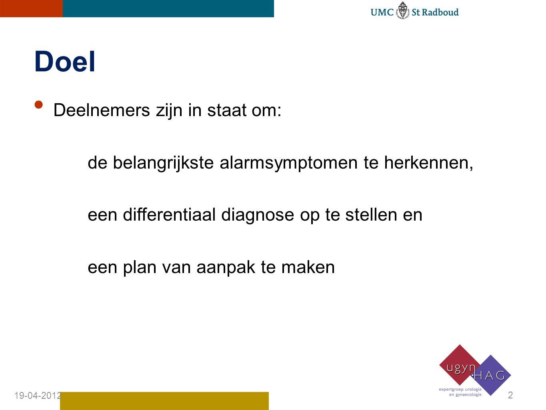 Doel Deelnemers zijn in staat om: de belangrijkste alarmsymptomen te herkennen, een differentiaal diagnose op te stellen en een plan van aanpak te maken 19-04-2012 2