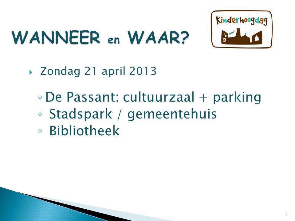  Zondag 21 april 2013 ◦ De Passant: cultuurzaal + parking ◦ Stadspark / gemeentehuis ◦ Bibliotheek 7