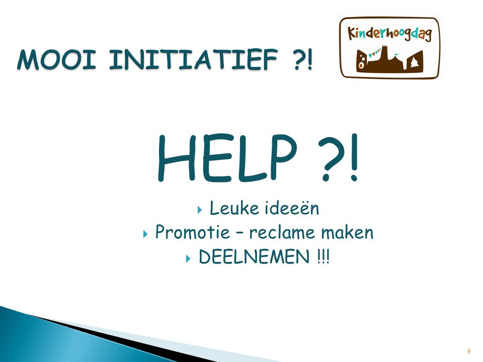 HELP ?!  Leuke ideeën  Promotie – reclame maken  DEELNEMEN !!! 9