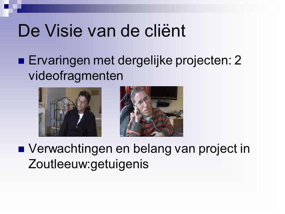 De Visie van de cliënt Ervaringen met dergelijke projecten: 2 videofragmenten Verwachtingen en belang van project in Zoutleeuw:getuigenis