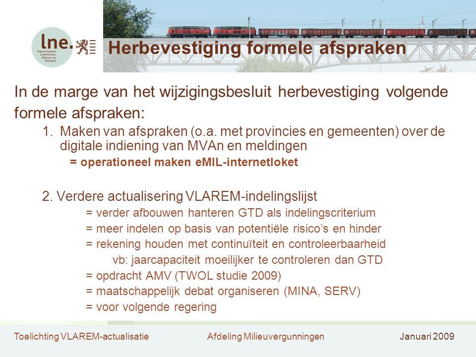Toelichting VLAREM-actualisatieAfdeling MilieuvergunningenJanuari 2009 Herbevestiging formele afspraken In de marge van het wijzigingsbesluit herbevestiging volgende formele afspraken: 1.Maken van afspraken (o.a.