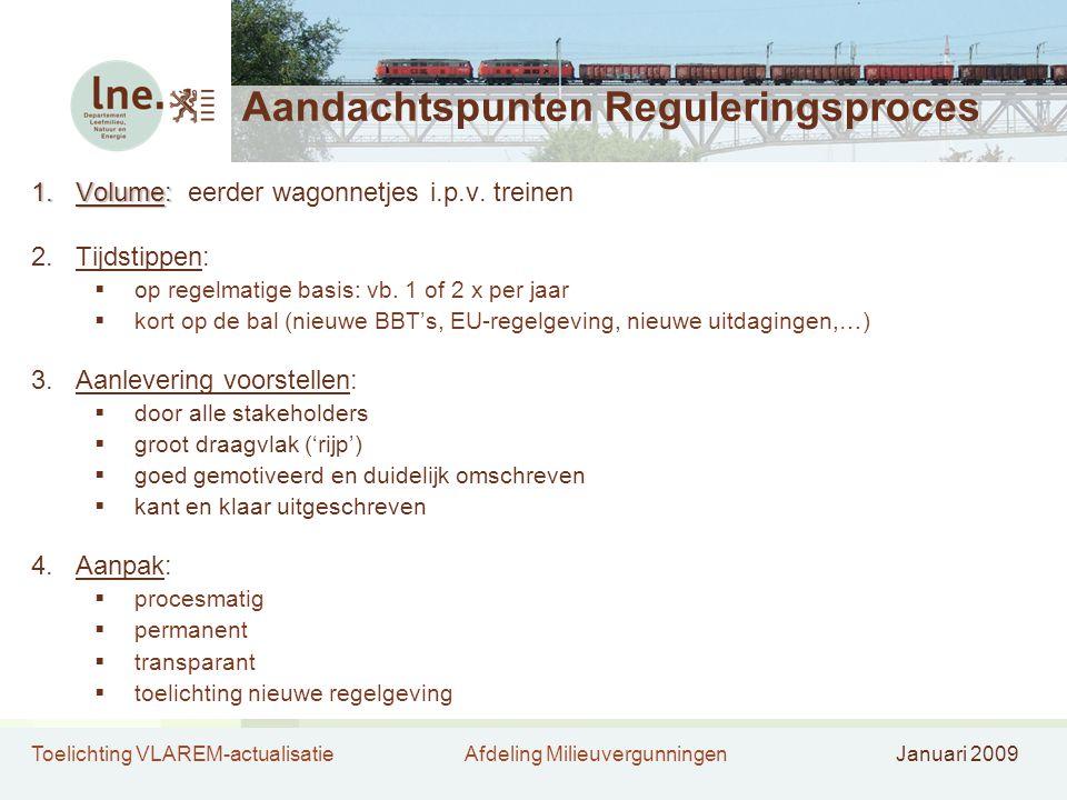 Toelichting VLAREM-actualisatieAfdeling MilieuvergunningenJanuari 2009 Aandachtspunten Reguleringsproces 1.Volume: 1.Volume: eerder wagonnetjes i.p.v.