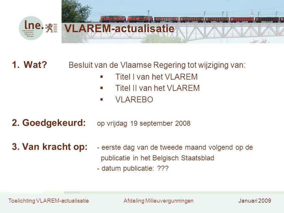 Toelichting VLAREM-actualisatieAfdeling MilieuvergunningenJanuari 2009 VLAREM-actualisatie 1.Wat.