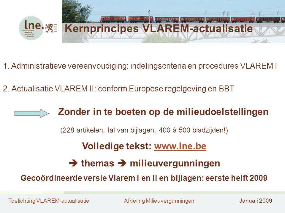 Toelichting VLAREM-actualisatieAfdeling MilieuvergunningenJanuari 2009 Kernprincipes VLAREM-actualisatie 1.Administratieve vereenvoudiging: indelingscriteria en procedures VLAREM I 2.
