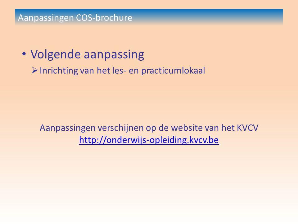 Aanpassingen COS-brochure Volgende aanpassing  Inrichting van het les- en practicumlokaal Aanpassingen verschijnen op de website van het KVCV http://onderwijs-opleiding.kvcv.be http://onderwijs-opleiding.kvcv.be