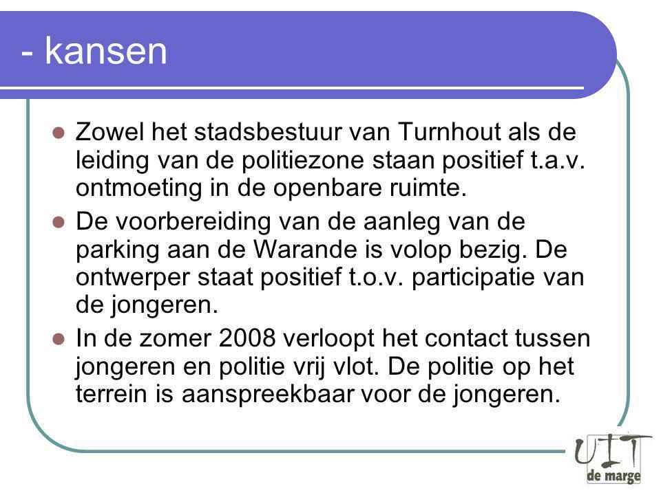 - kansen Zowel het stadsbestuur van Turnhout als de leiding van de politiezone staan positief t.a.v.