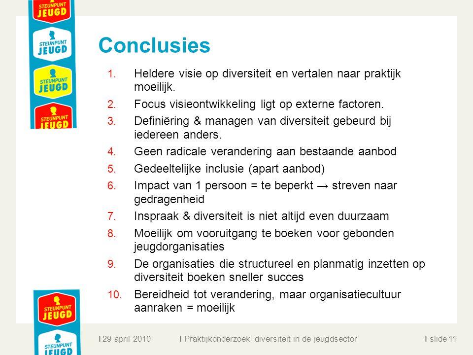ll slidel Conclusies 1. Heldere visie op diversiteit en vertalen naar praktijk moeilijk. 2. Focus visieontwikkeling ligt op externe factoren. 3. Defin