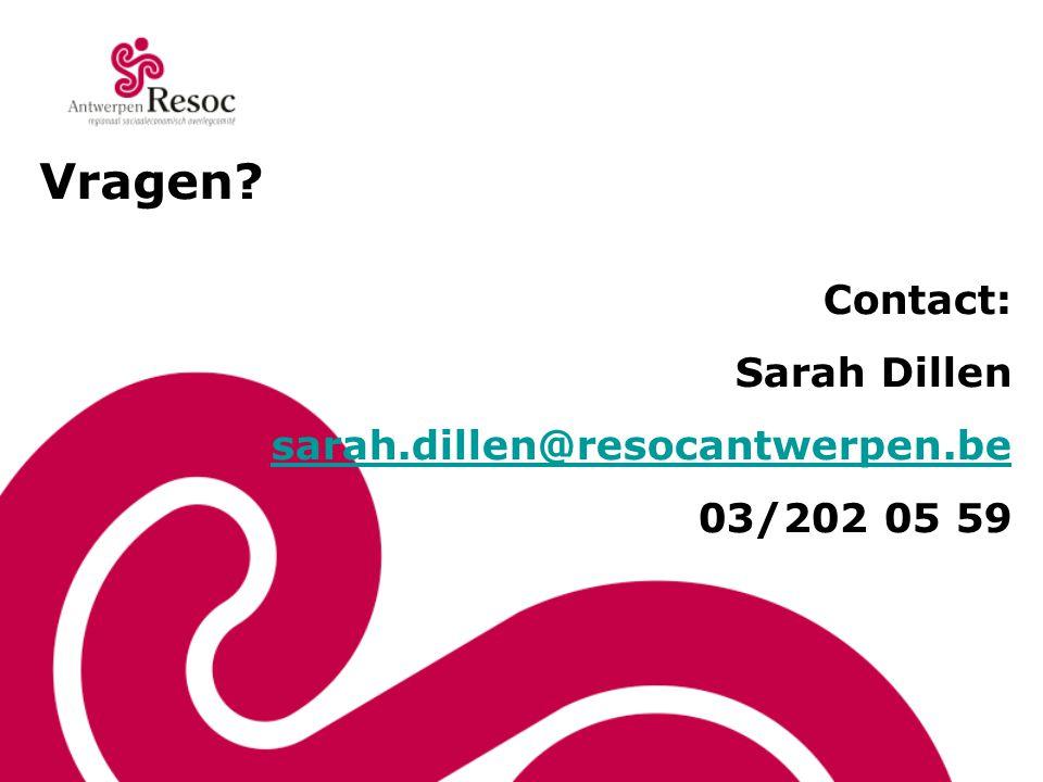 Vragen? Contact: Sarah Dillen sarah.dillen@resocantwerpen.be 03/202 05 59