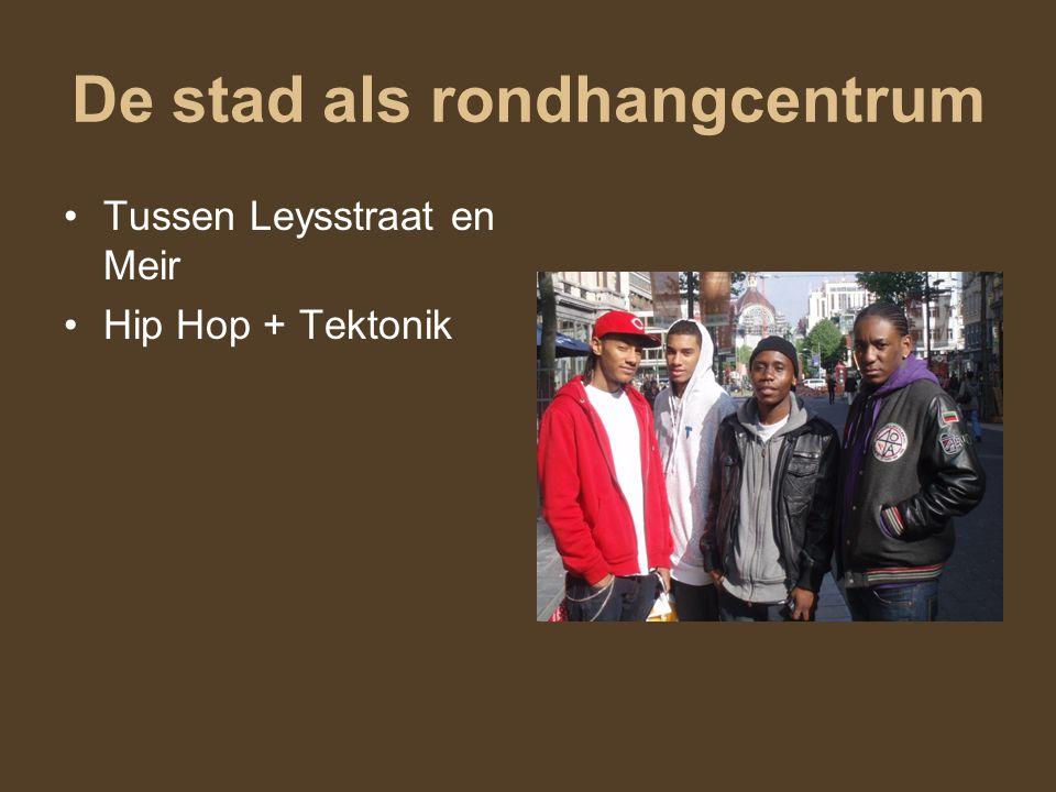 De stad als rondhangcentrum Tussen Leysstraat en Meir Hip Hop + Tektonik