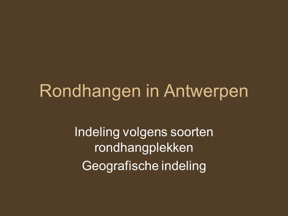 Rondhangen in Antwerpen Indeling volgens soorten rondhangplekken Geografische indeling