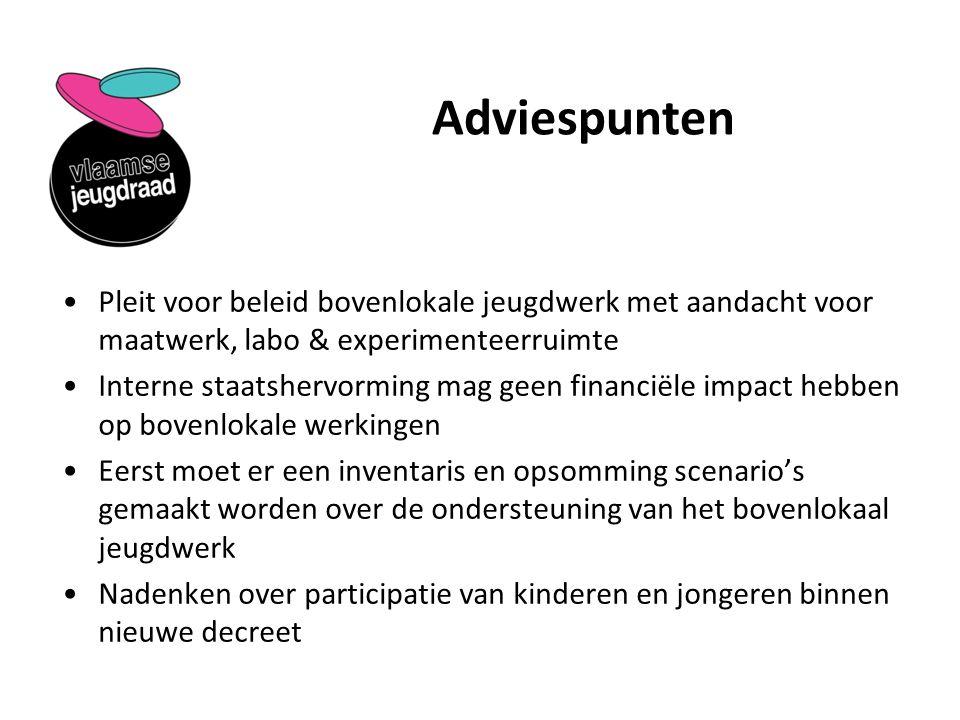 Adviespunten Pleit voor beleid bovenlokale jeugdwerk met aandacht voor maatwerk, labo & experimenteerruimte Interne staatshervorming mag geen financië