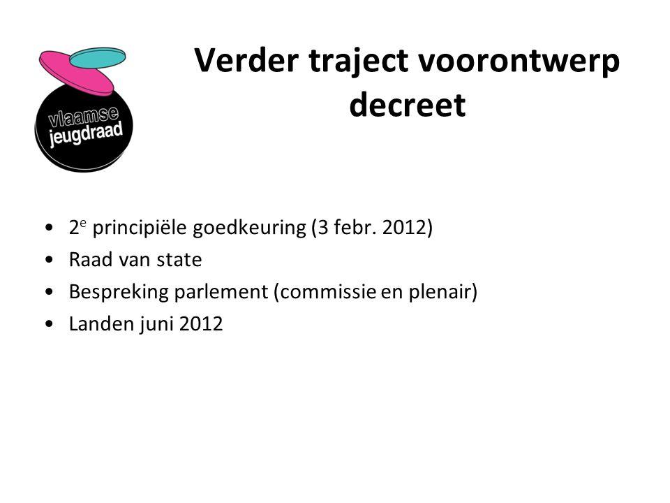 Verder traject voorontwerp decreet 2 e principiële goedkeuring (3 febr. 2012) Raad van state Bespreking parlement (commissie en plenair) Landen juni 2