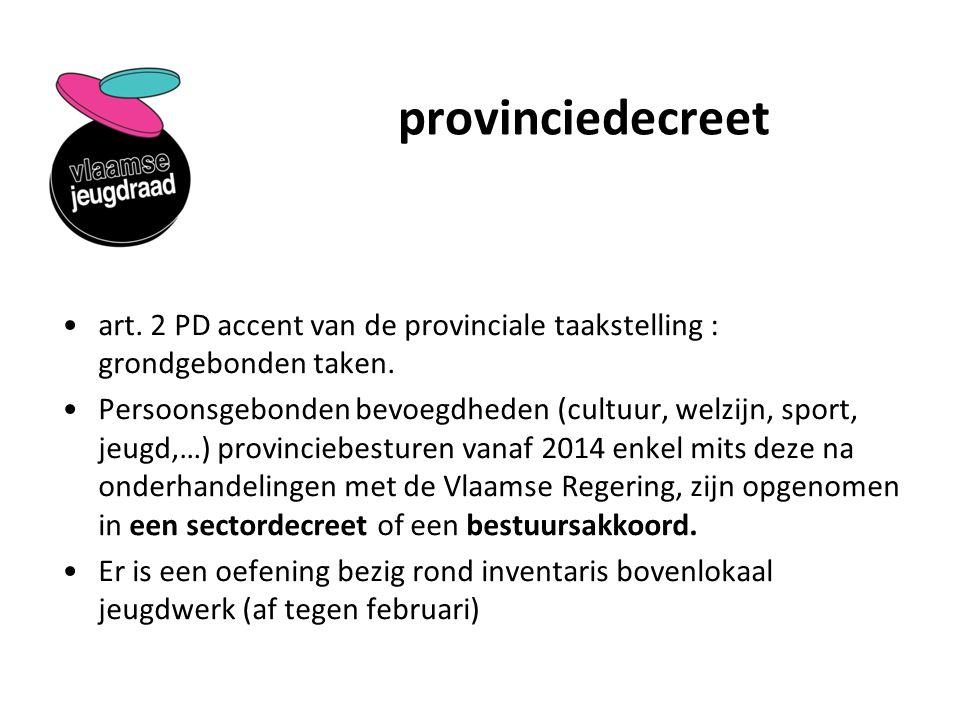 provinciedecreet art. 2 PD accent van de provinciale taakstelling : grondgebonden taken. Persoonsgebonden bevoegdheden (cultuur, welzijn, sport, jeugd