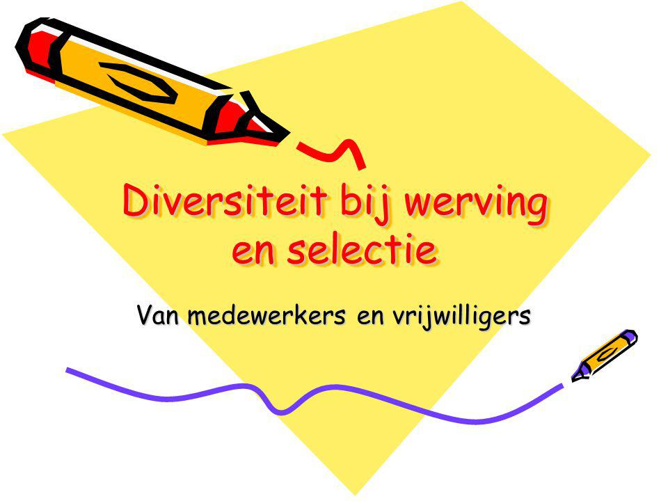Diversiteit bij werving en selectie Van medewerkers en vrijwilligers