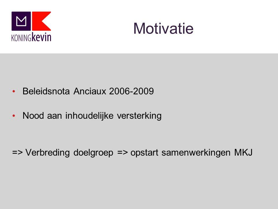 Motivatie Beleidsnota Anciaux 2006-2009 Nood aan inhoudelijke versterking => Verbreding doelgroep => opstart samenwerkingen MKJ