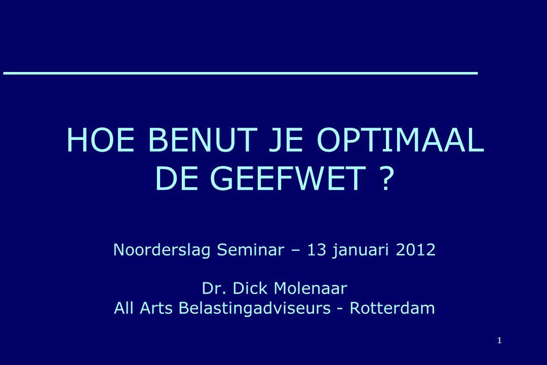 1 HOE BENUT JE OPTIMAAL DE GEEFWET . Noorderslag Seminar – 13 januari 2012 Dr.