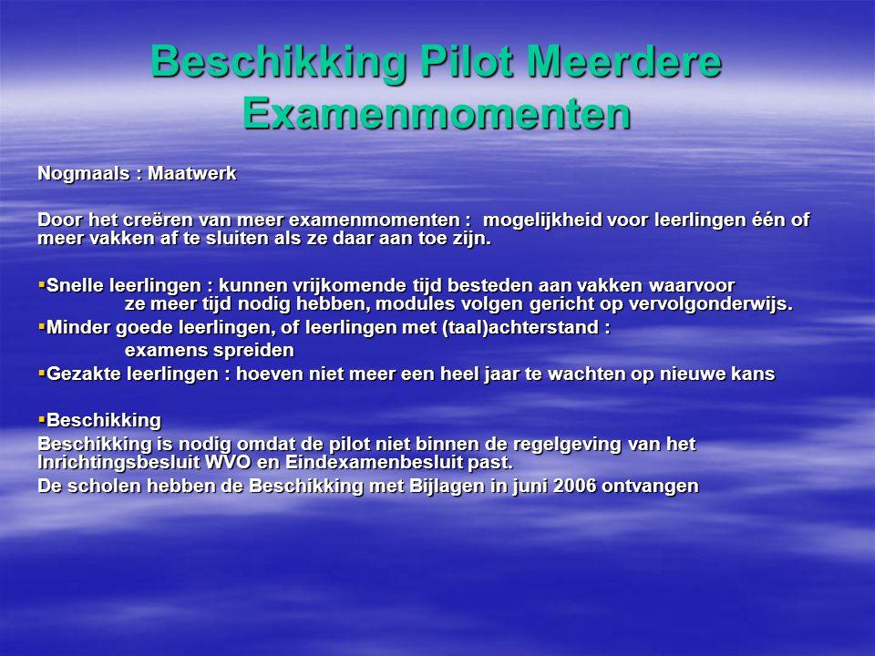 Beschikking Pilot Meerdere Examenmomenten Nogmaals : Maatwerk Door het creëren van meer examenmomenten : mogelijkheid voor leerlingen één of meer vakken af te sluiten als ze daar aan toe zijn.