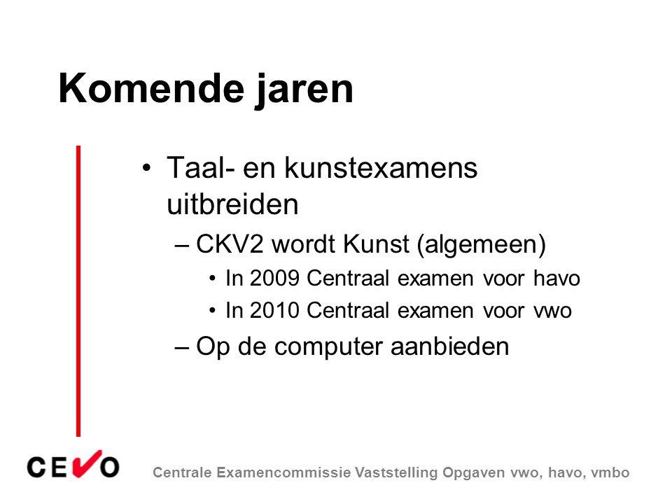 Centrale Examencommissie Vaststelling Opgaven vwo, havo, vmbo Komende jaren Taal- en kunstexamens uitbreiden –CKV2 wordt Kunst (algemeen) In 2009 Cent