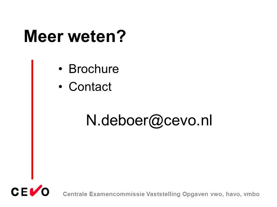 Centrale Examencommissie Vaststelling Opgaven vwo, havo, vmbo Meer weten? Brochure Contact N.deboer@cevo.nl