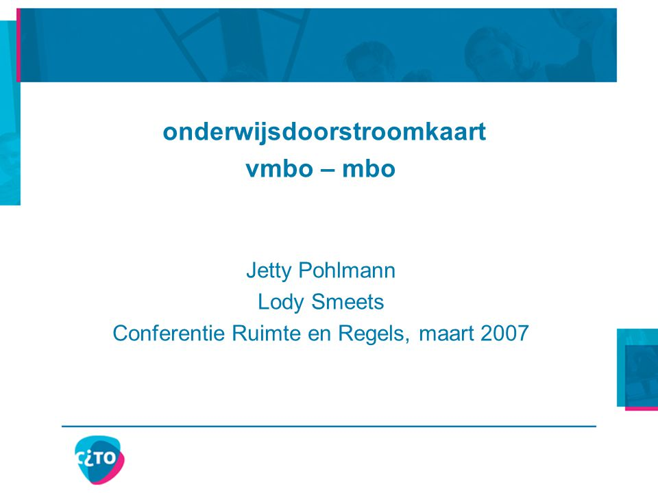 onderwijsdoorstroomkaart vmbo – mbo Jetty Pohlmann Lody Smeets Conferentie Ruimte en Regels, maart 2007