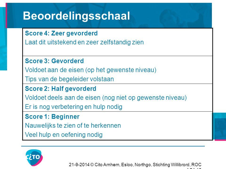 21-9-2014 © Cito Arnhem, Esloo, Northgo, Stichting Willibrord, ROC ASA 12 Beoordelingsschaal Score 4: Zeer gevorderd Laat dit uitstekend en zeer zelfs
