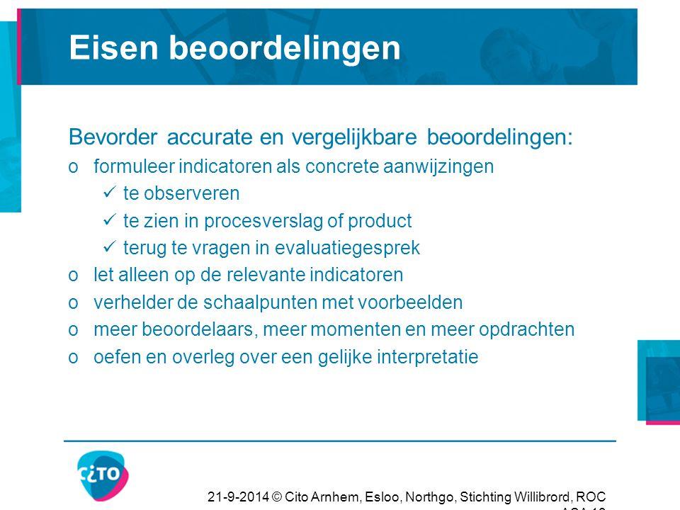 21-9-2014 © Cito Arnhem, Esloo, Northgo, Stichting Willibrord, ROC ASA 13 Eisen beoordelingen Bevorder accurate en vergelijkbare beoordelingen: oformu