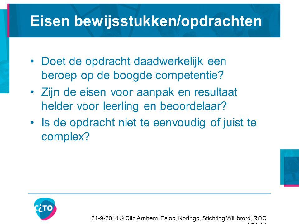 21-9-2014 © Cito Arnhem, Esloo, Northgo, Stichting Willibrord, ROC ASA 14 Eisen bewijsstukken/opdrachten Doet de opdracht daadwerkelijk een beroep op
