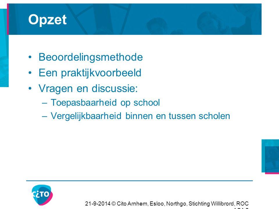 21-9-2014 © Cito Arnhem, Esloo, Northgo, Stichting Willibrord, ROC ASA 2 Opzet Beoordelingsmethode Een praktijkvoorbeeld Vragen en discussie: –Toepasb