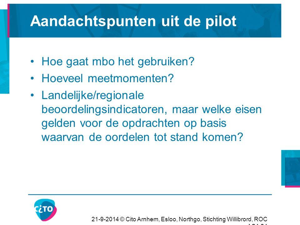 21-9-2014 © Cito Arnhem, Esloo, Northgo, Stichting Willibrord, ROC ASA 24 Aandachtspunten uit de pilot Hoe gaat mbo het gebruiken? Hoeveel meetmomente