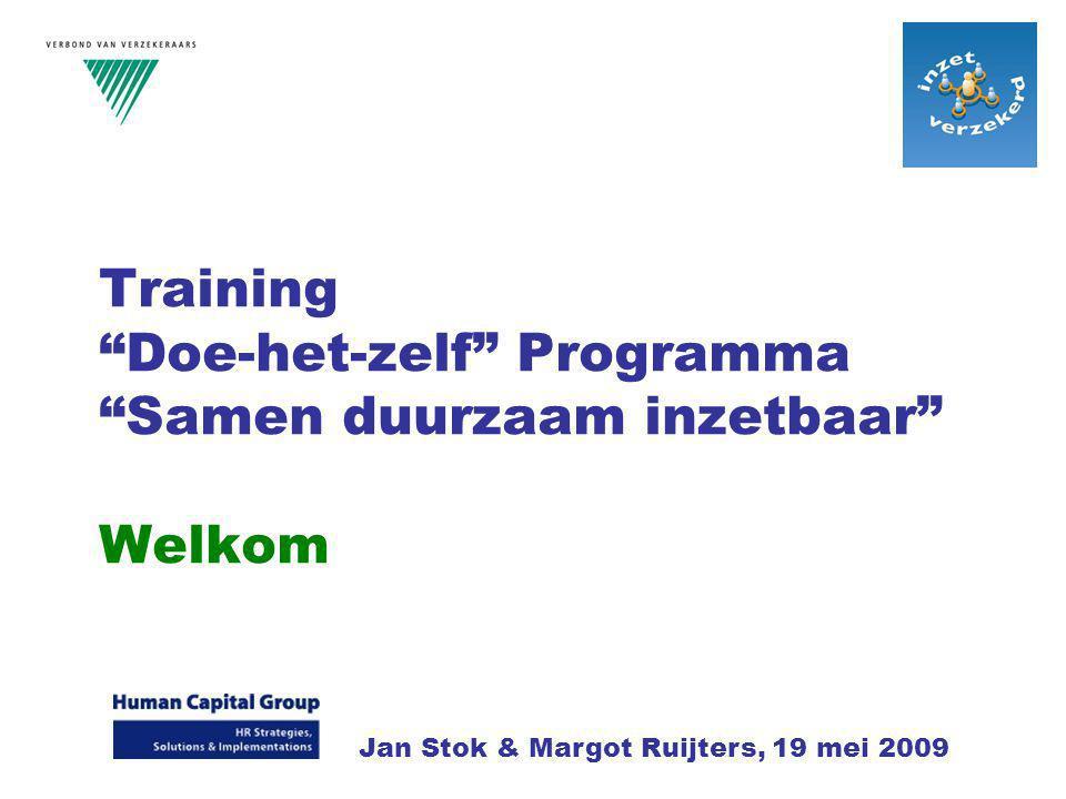 """Training """"Doe-het-zelf"""" Programma """"Samen duurzaam inzetbaar"""" Welkom Jan Stok & Margot Ruijters, 19 mei 2009"""