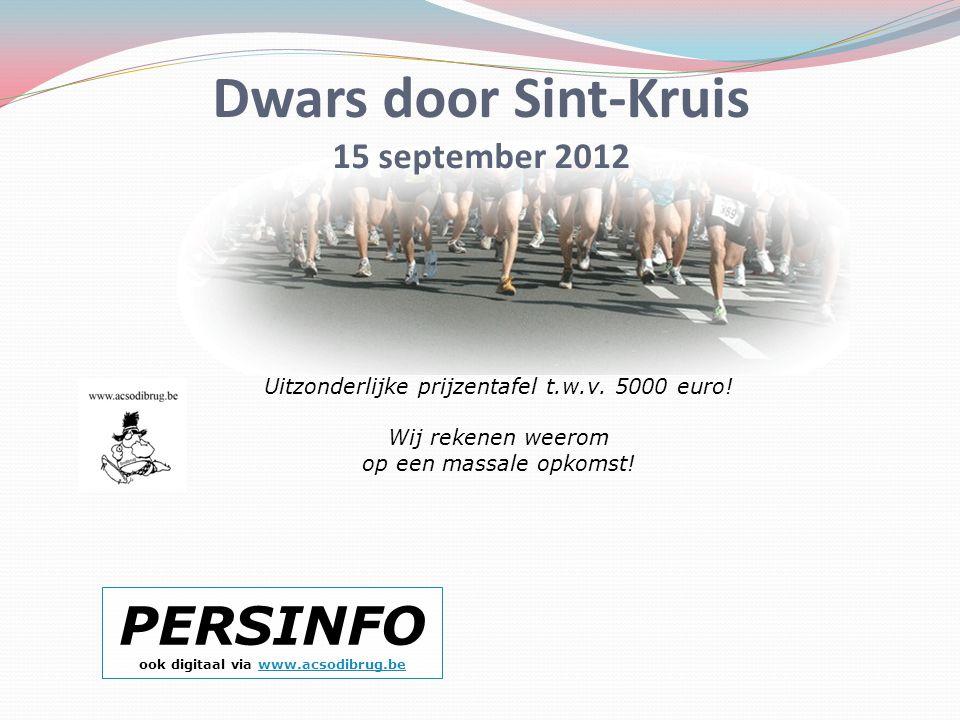 Dwars door Sint-Kruis 15 september 2012 PERSINFO ook digitaal via www.acsodibrug.bewww.acsodibrug.be Uitzonderlijke prijzentafel t.w.v. 5000 euro! Wij