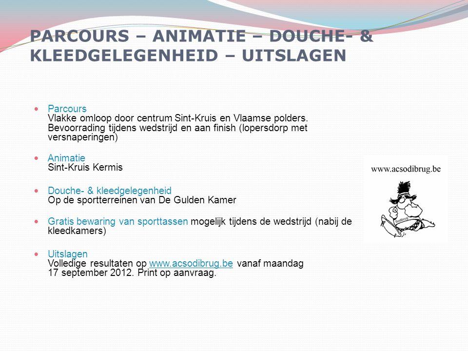 PARCOURS – ANIMATIE – DOUCHE- & KLEEDGELEGENHEID – UITSLAGEN Parcours Vlakke omloop door centrum Sint-Kruis en Vlaamse polders. Bevoorrading tijdens w