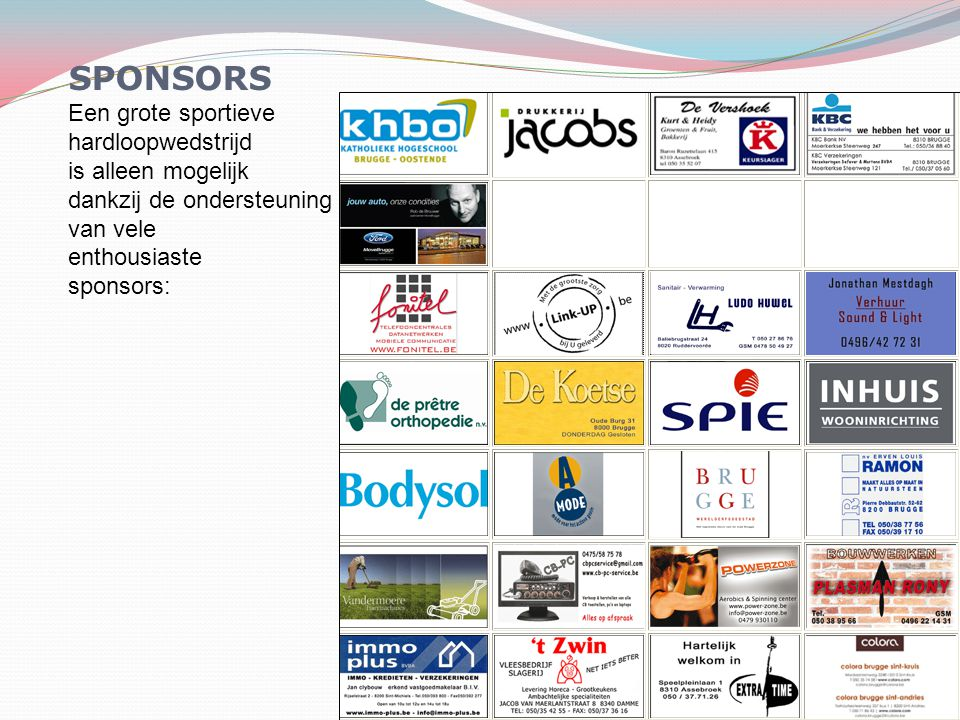 SPONSORS Een grote sportieve hardloopwedstrijd is alleen mogelijk dankzij de ondersteuning van vele enthousiaste sponsors: