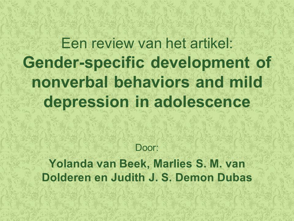 Inleiding: doel van het onderzoek Inzicht krijgen in het ontstaan van een depressie in de adolescentie Mogelijk speelt afwijkend non-verbaal gedrag een rol Hoe ontwikkelen bepaalde gedragingen zich tijdens de adolescentie.